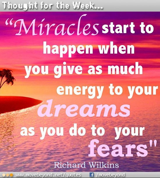 Miracles start to happen when you give energy to your dreams
